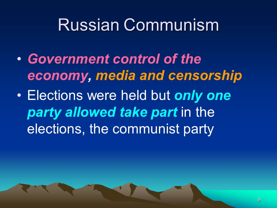 Russian Communism Government control of the economy, media and censorship.