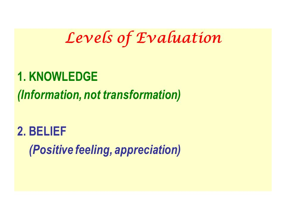 Levels of Evaluation 1. KNOWLEDGE (Information, not transformation)