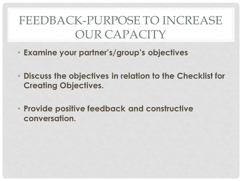 Feedback-Purpose to increase our capacity
