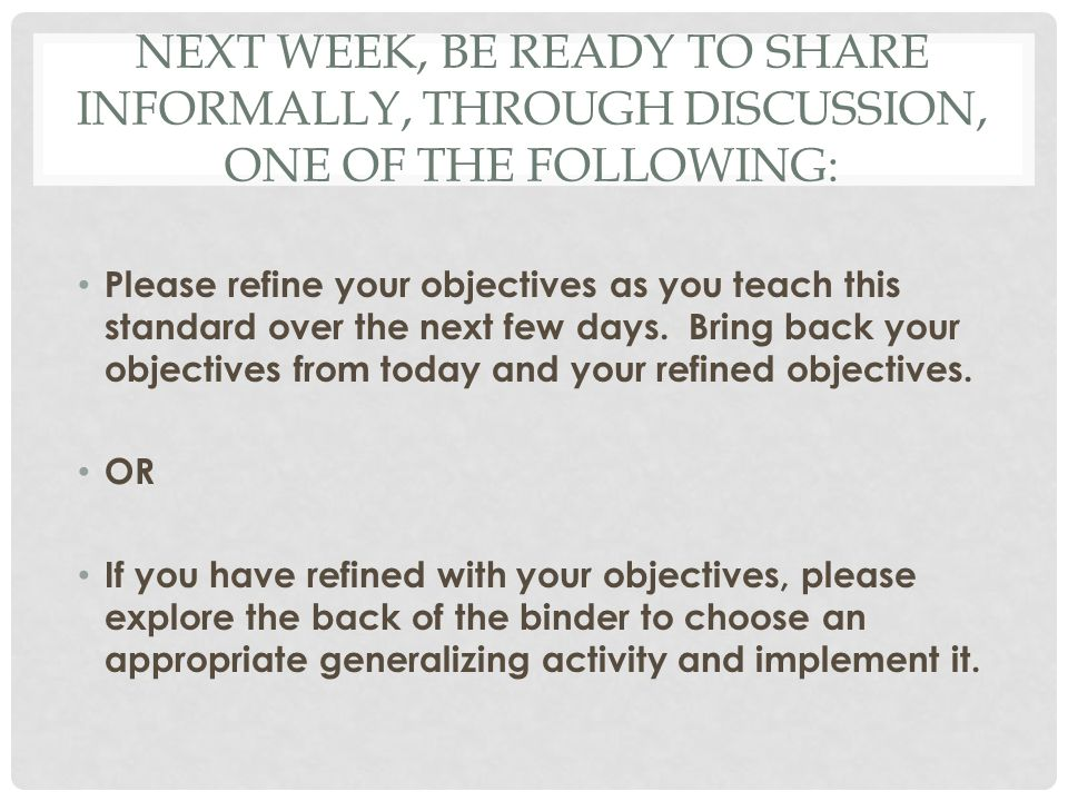 Next week, be ready to share informally, through discussion, one of the following: