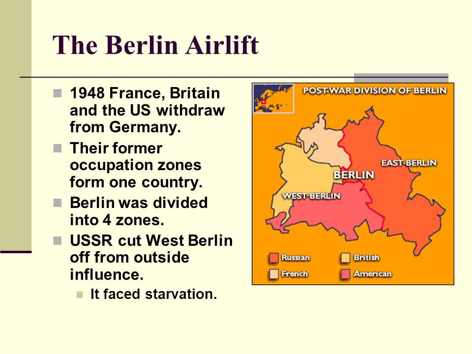 The Berlin Airlift 1948 France, Britain and the US withdraw from Germany. Their former occupation zones form one country.