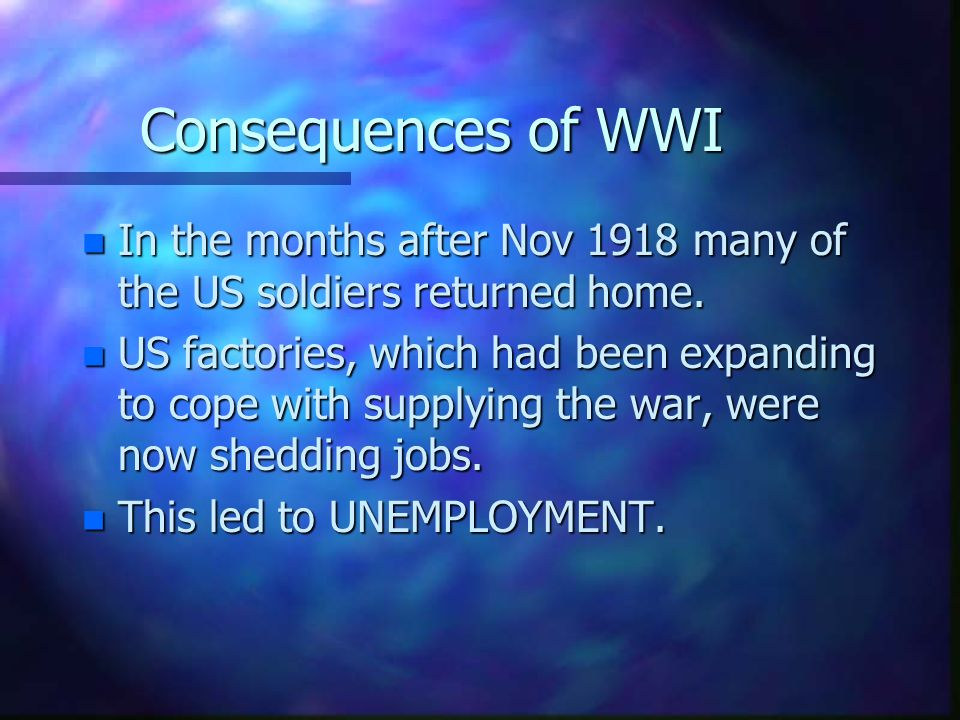 Consequences of WWI In the months after Nov 1918 many of the US soldiers returned home.