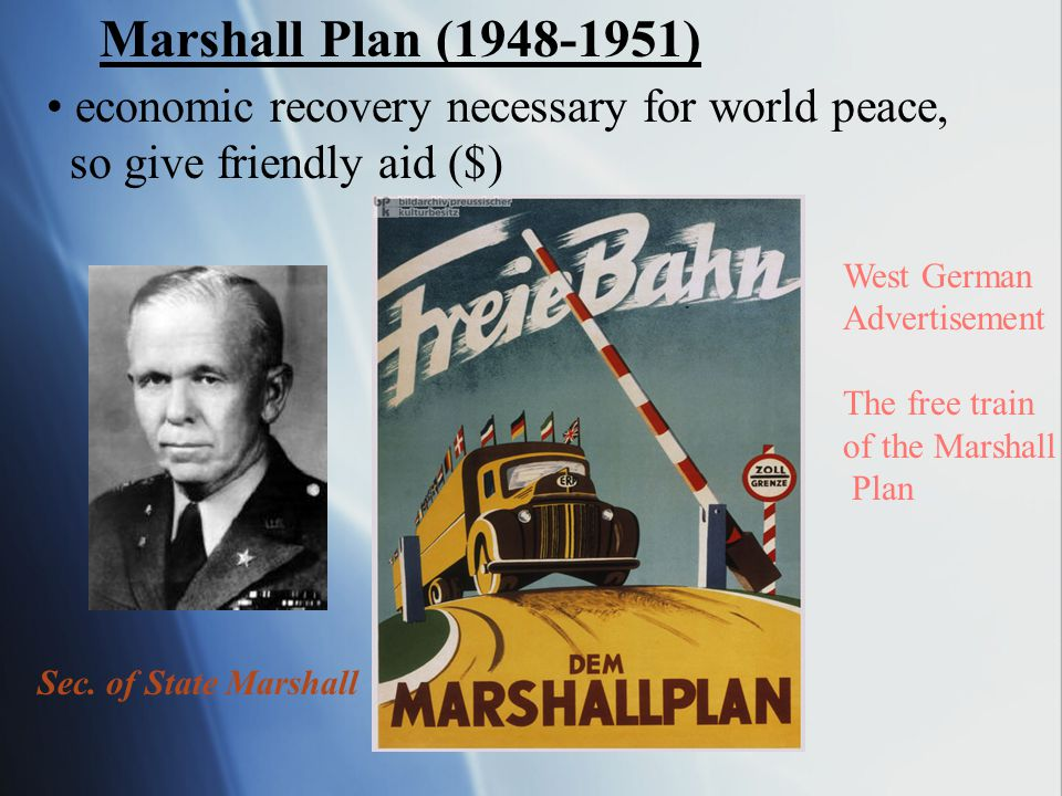 Marshall Plan ( ) economic recovery necessary for world peace,