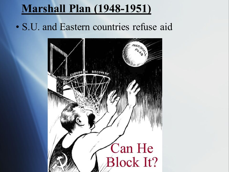Marshall Plan ( ) S.U. and Eastern countries refuse aid