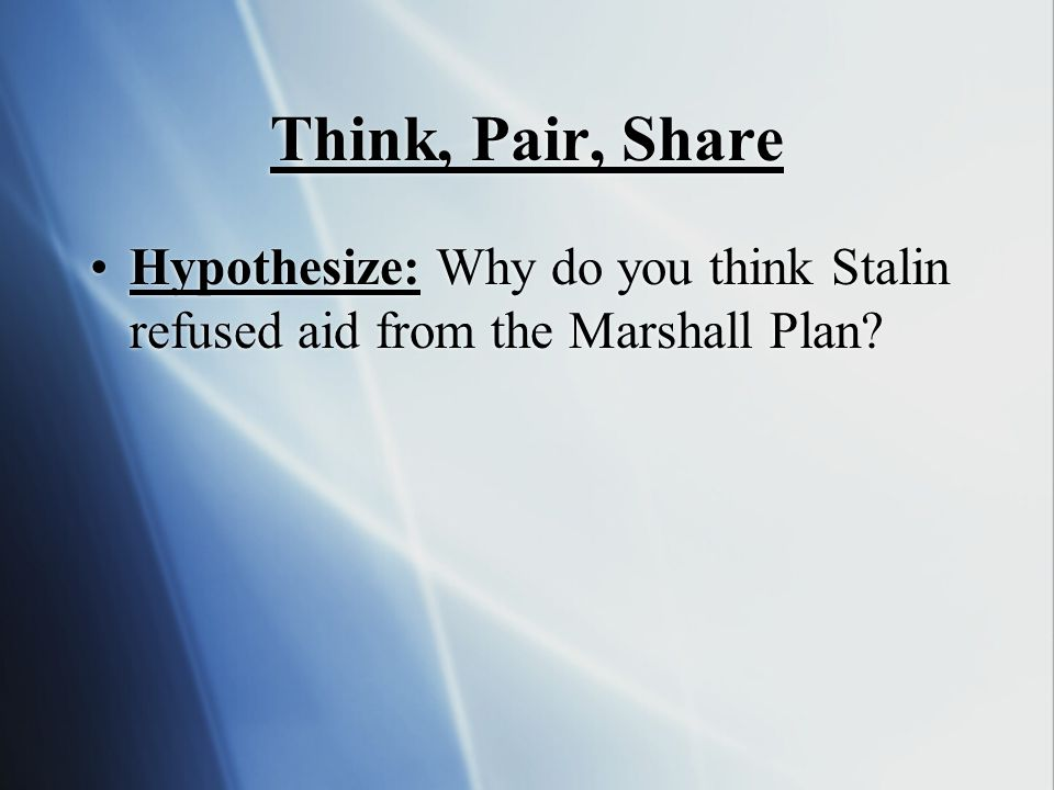 Think, Pair, Share Hypothesize: Why do you think Stalin refused aid from the Marshall Plan