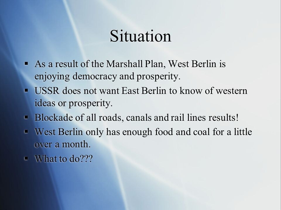 Situation As a result of the Marshall Plan, West Berlin is enjoying democracy and prosperity.