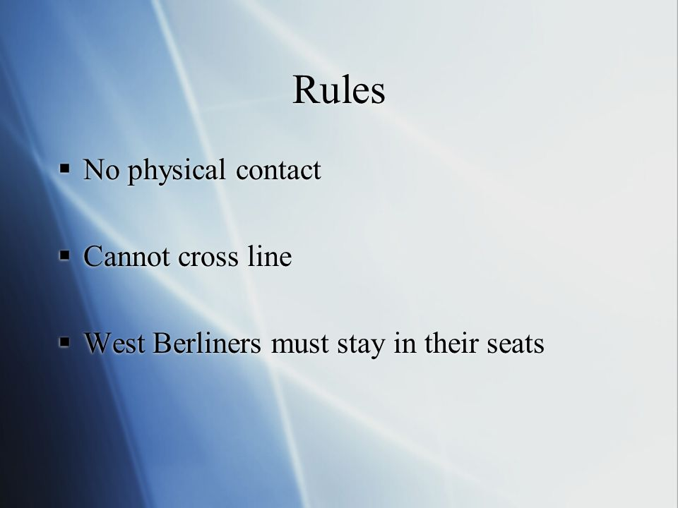 Rules No physical contact Cannot cross line