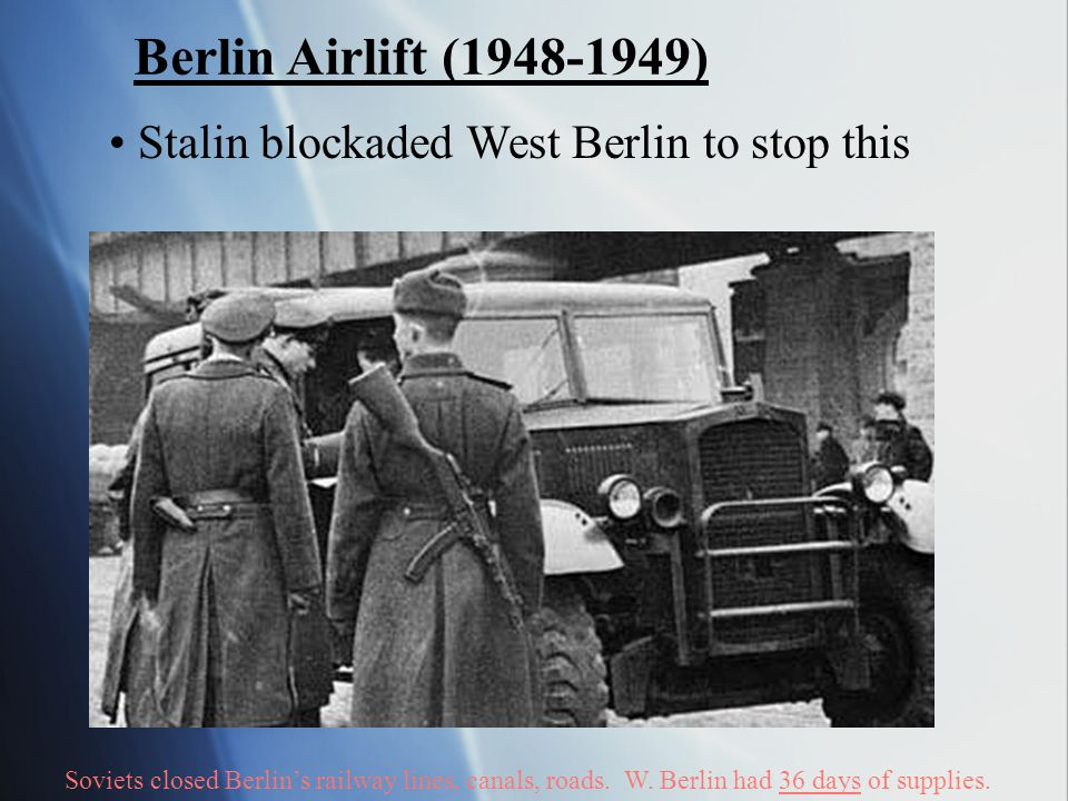 Berlin Airlift ( ) Stalin blockaded West Berlin to stop this