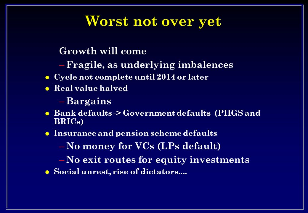 Worst not over yet Growth will come Fragile, as underlying imbalences
