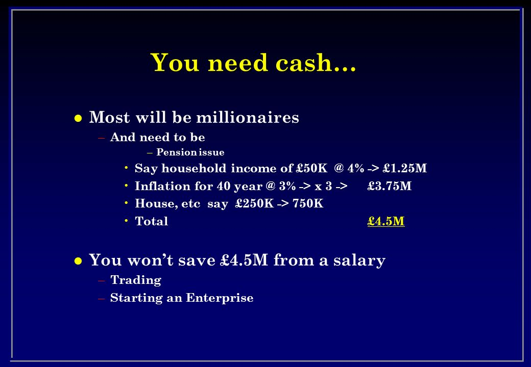You need cash… Most will be millionaires