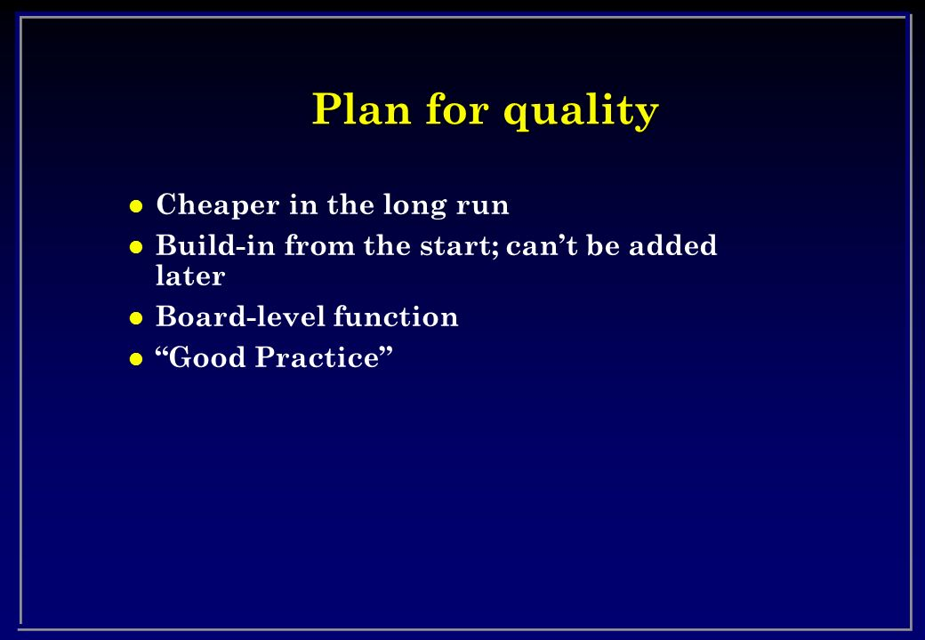 Plan for quality Cheaper in the long run