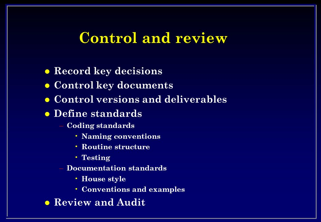 Control and review Record key decisions Control key documents