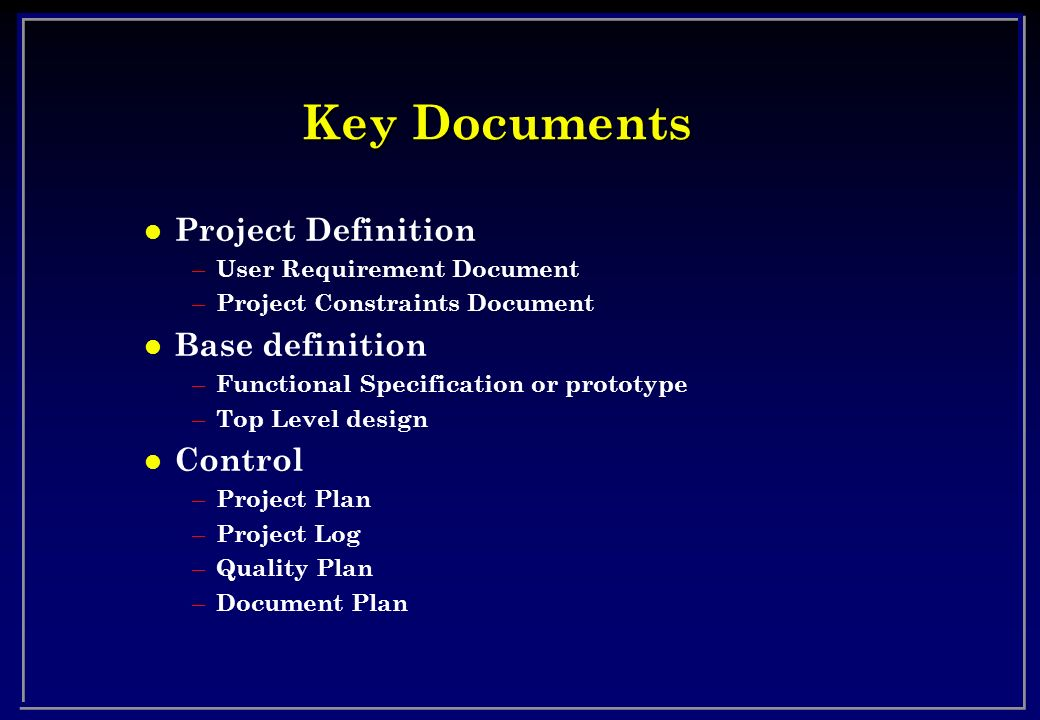 Key Documents Project Definition Base definition Control
