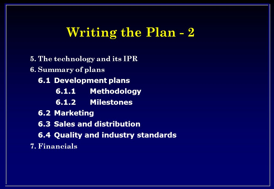 Writing the Plan The technology and its IPR 6. Summary of plans