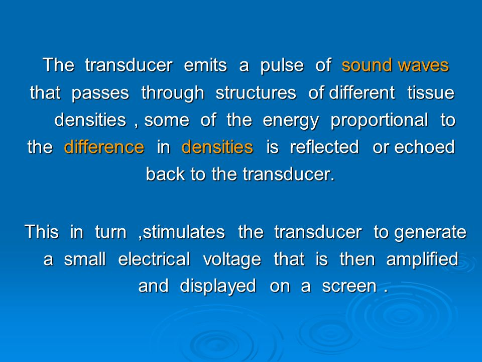 The transducer emits a pulse of sound waves