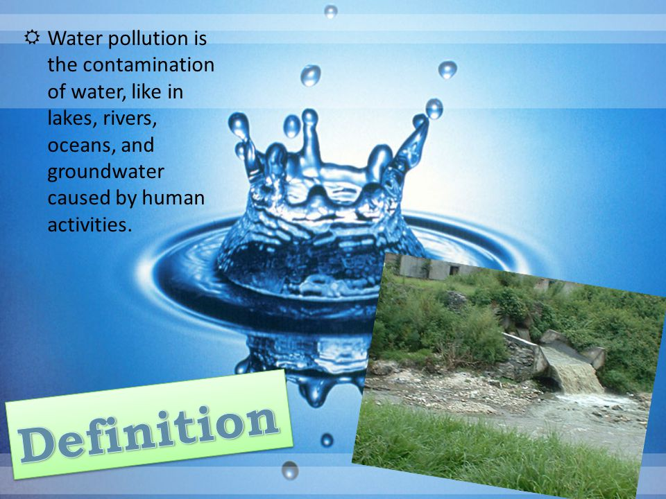 Water pollution is the contamination of water, like in lakes, rivers, oceans, and groundwater caused by human activities.