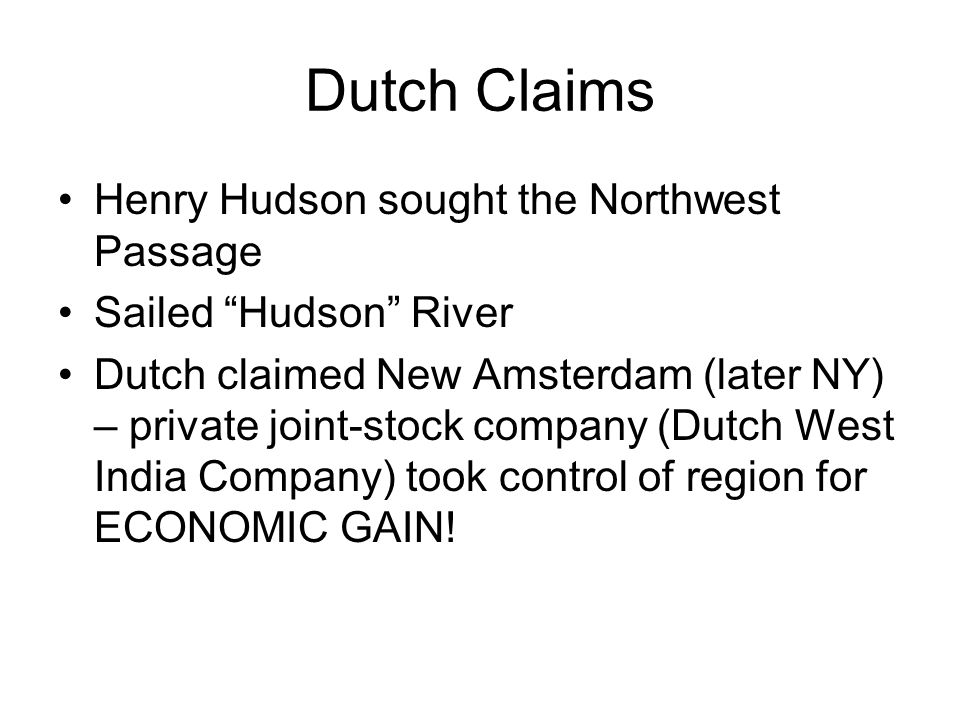 Dutch Claims Henry Hudson sought the Northwest Passage