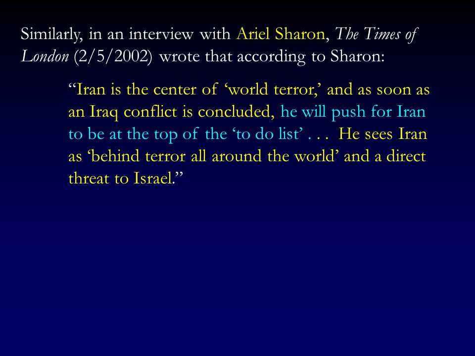 Similarly, in an interview with Ariel Sharon, The Times of London (2/5/2002) wrote that according to Sharon: