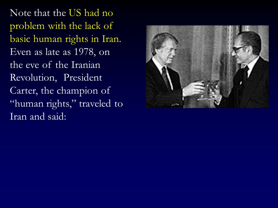 Note that the US had no problem with the lack of basic human rights in Iran.