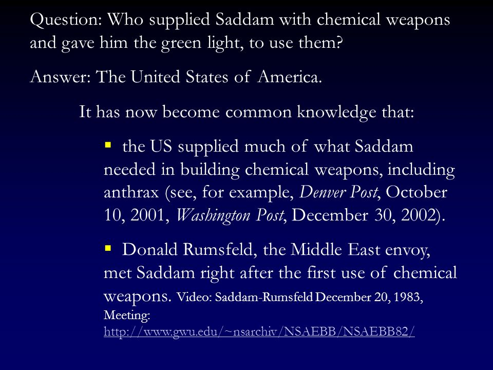 Question: Who supplied Saddam with chemical weapons and gave him the green light, to use them