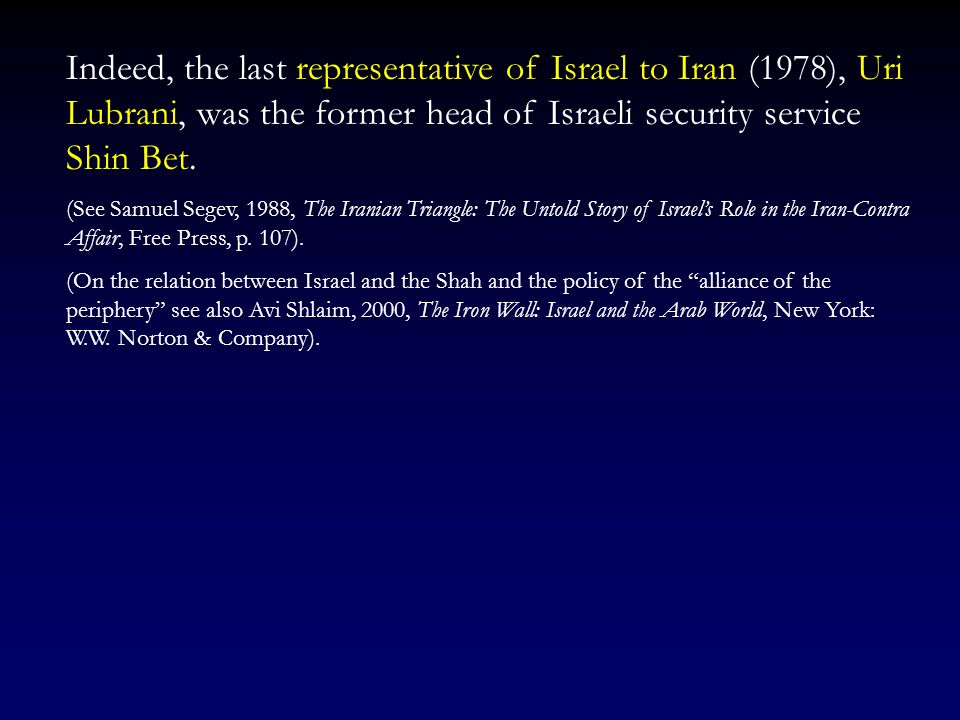 Indeed, the last representative of Israel to Iran (1978), Uri Lubrani, was the former head of Israeli security service Shin Bet.