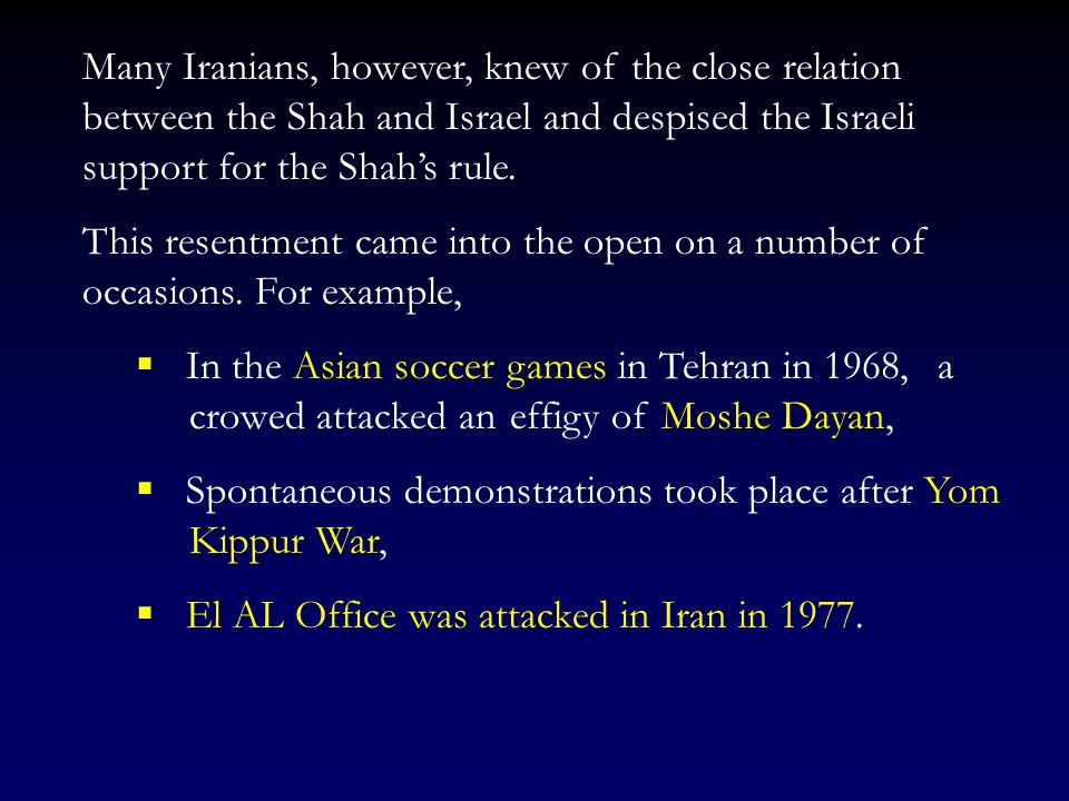 Many Iranians, however, knew of the close relation between the Shah and Israel and despised the Israeli support for the Shah's rule.