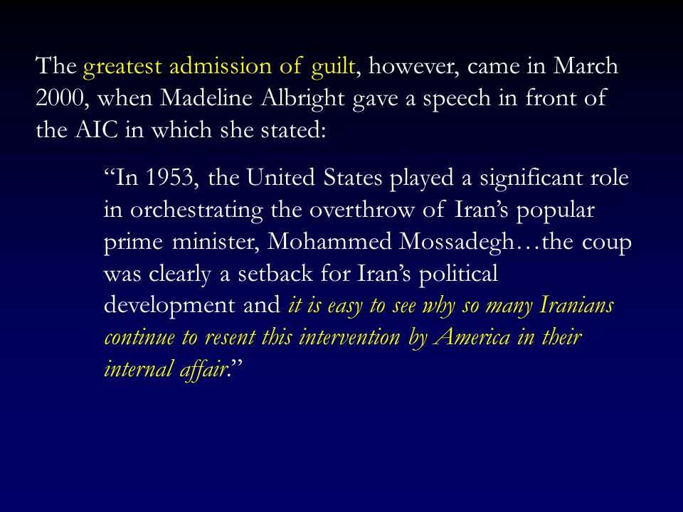 The greatest admission of guilt, however, came in March 2000, when Madeline Albright gave a speech in front of the AIC in which she stated: