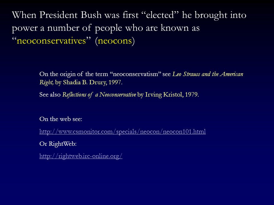 When President Bush was first elected he brought into power a number of people who are known as neoconservatives (neocons)