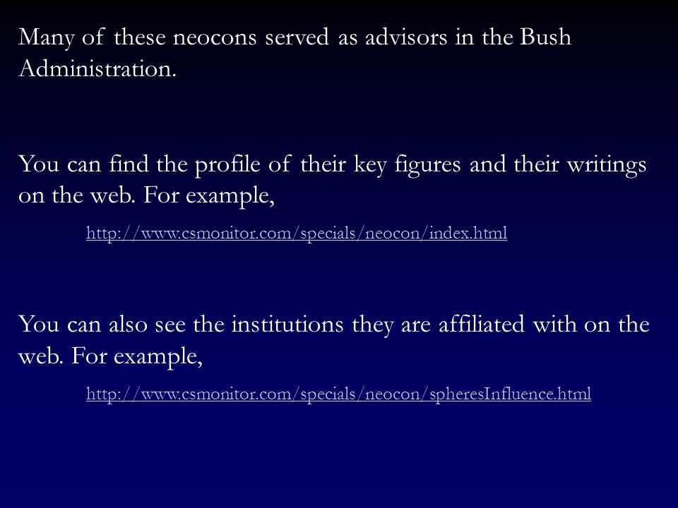 Many of these neocons served as advisors in the Bush Administration.