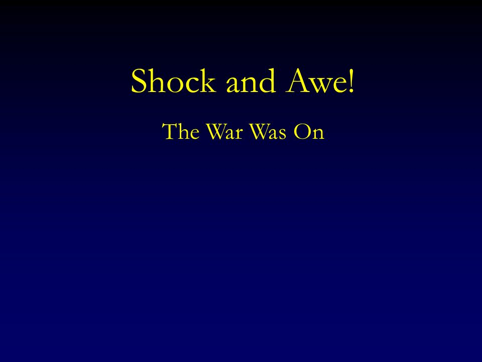 Shock and Awe! The War Was On