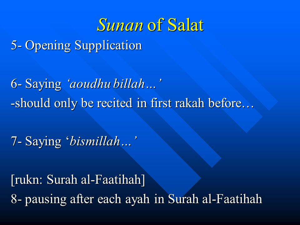Sunan of Salat 5- Opening Supplication 6- Saying 'aoudhu billah…'