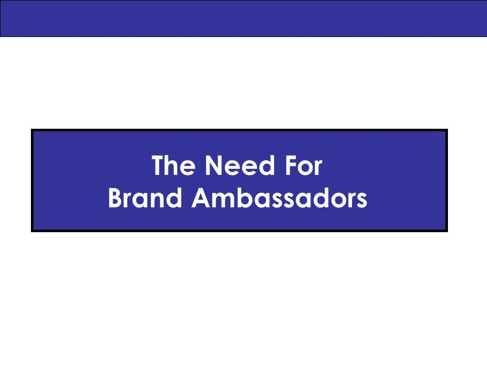 The Need For Brand Ambassadors