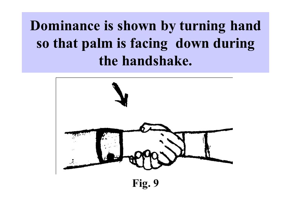 Dominance is shown by turning hand so that palm is facing down during the handshake.