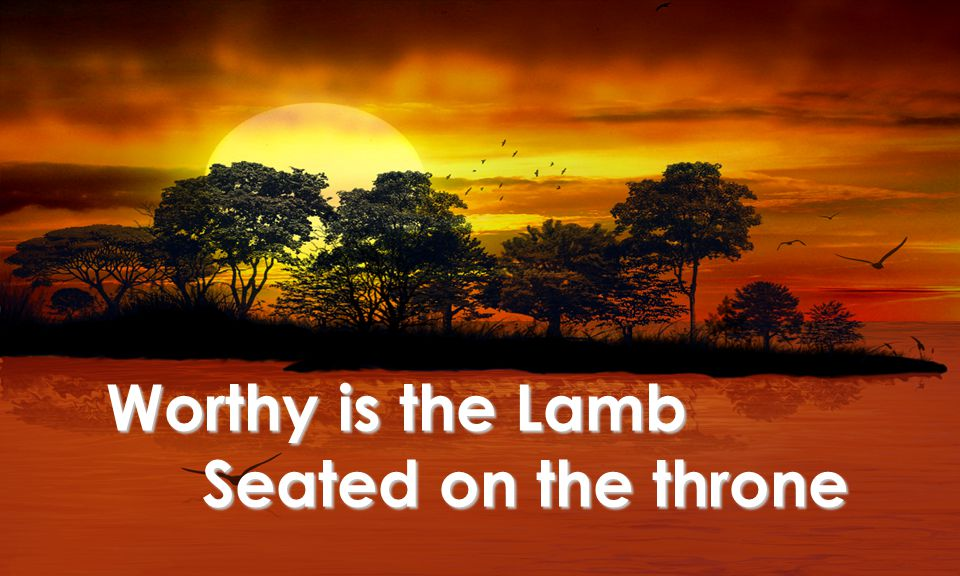 Worthy is the Lamb Seated on the throne