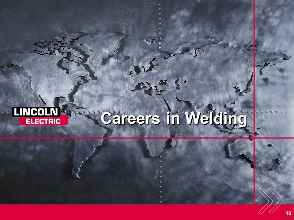 Careers in Welding SECTION OVERVIEW: The next few slides discuss: