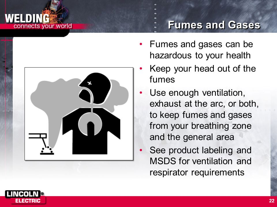 Fumes and Gases Fumes and gases can be hazardous to your health