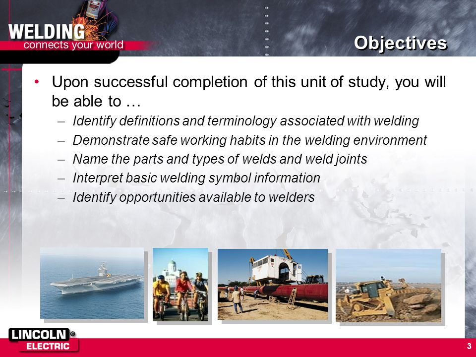 Objectives Upon successful completion of this unit of study, you will be able to … Identify definitions and terminology associated with welding.