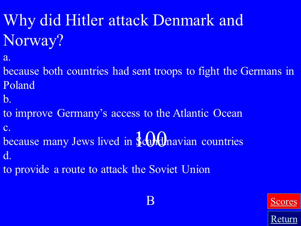 100 Why did Hitler attack Denmark and Norway B a.