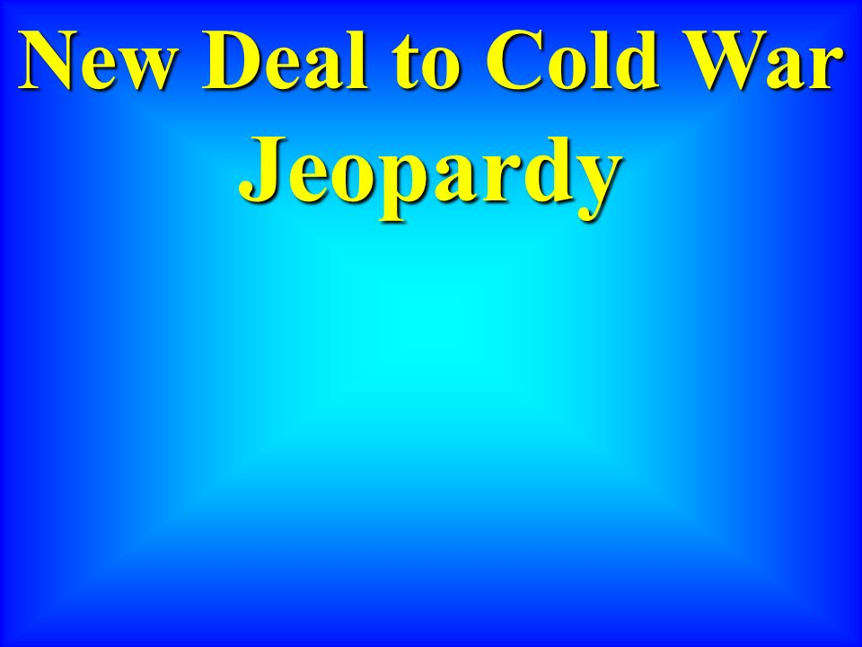 New Deal to Cold War Jeopardy