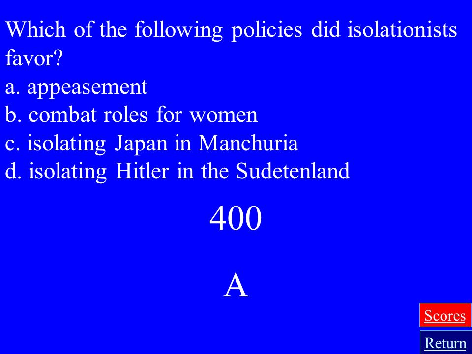 400 A Which of the following policies did isolationists favor