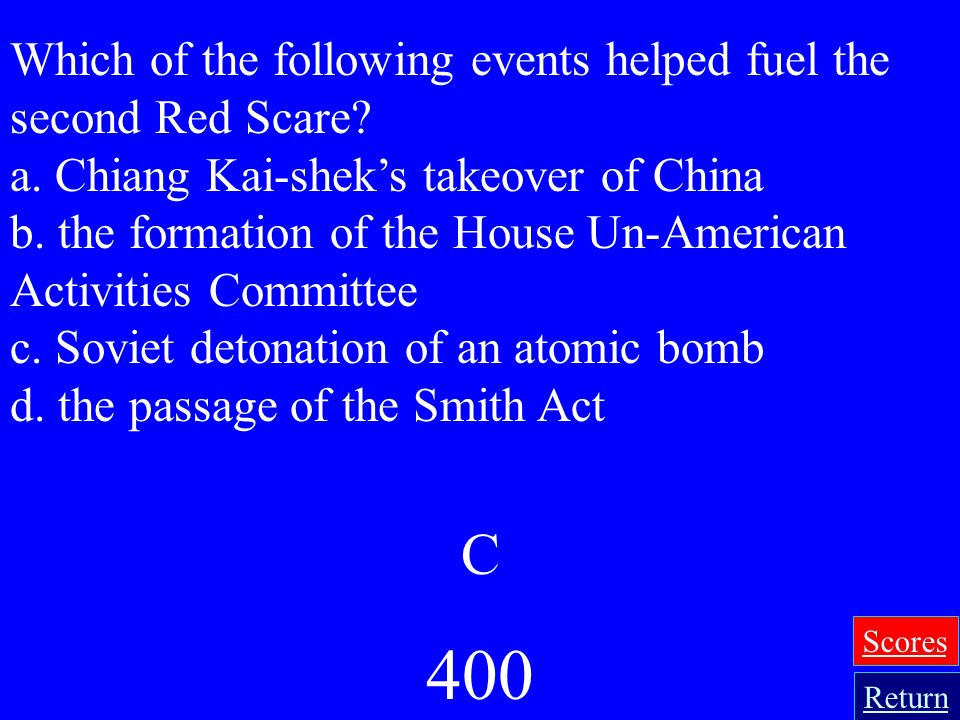 400 C Which of the following events helped fuel the second Red Scare