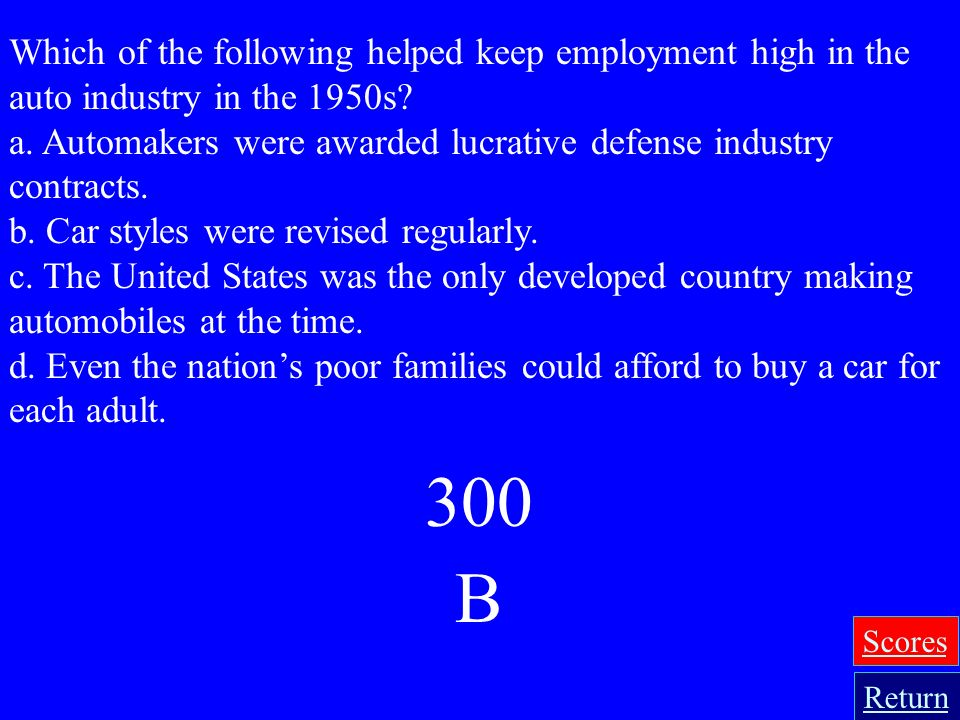 Which of the following helped keep employment high in the auto industry in the 1950s