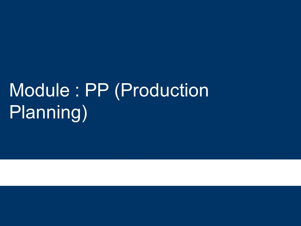 Sap pp overview and benefits session ppt.