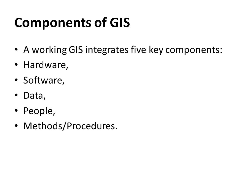 Components of GIS A working GIS integrates five key components: