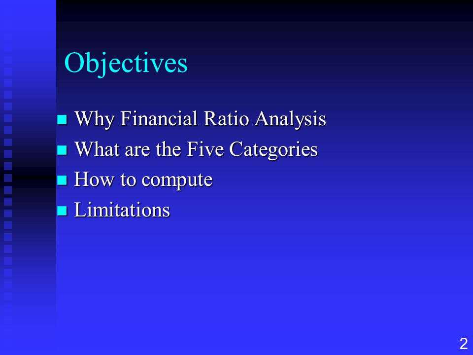 Objectives Why Financial Ratio Analysis What are the Five Categories