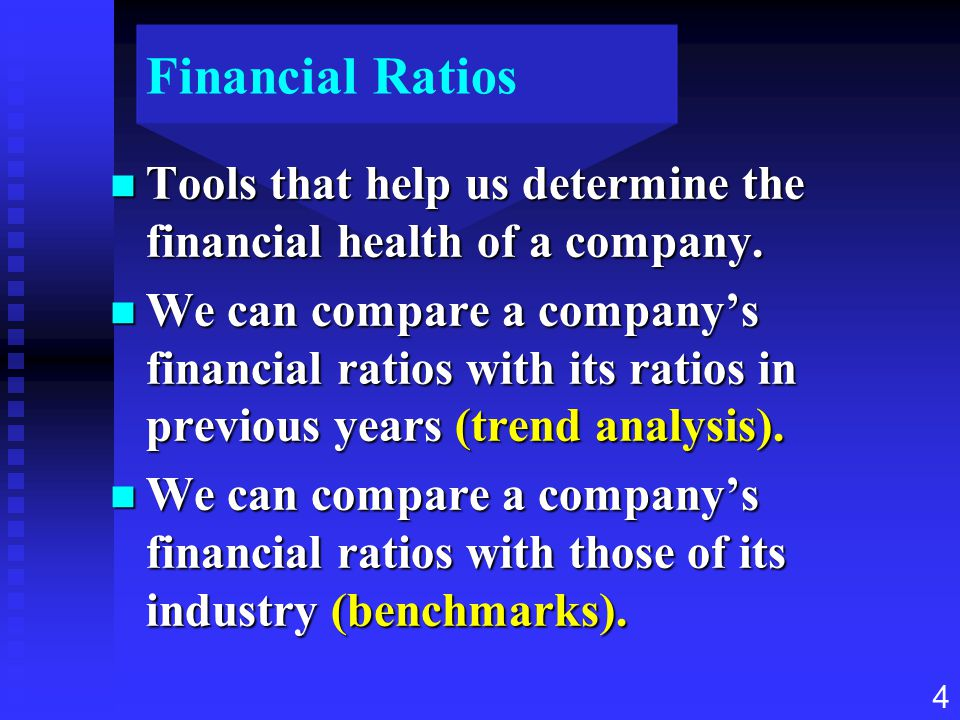 Financial Ratios Tools that help us determine the financial health of a company.