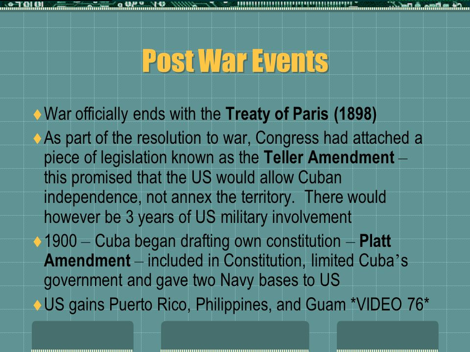 Post War Events War officially ends with the Treaty of Paris (1898)