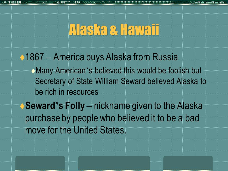 Alaska & Hawaii 1867 – America buys Alaska from Russia