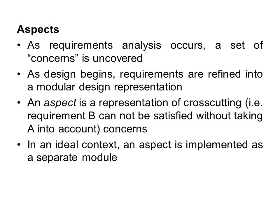 Aspects As requirements analysis occurs, a set of concerns is uncovered.