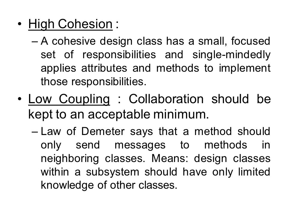 Low Coupling : Collaboration should be kept to an acceptable minimum.